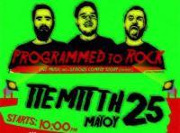 PROGRAMMED to ROCK (PTR) Live Πέμπτη 25 Μαίου στον Μανδραγόρα