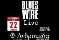 BLUES WIRE Σάββατο 22 Δεκεμβρίου στην Ανδρομέδα μουσικό στέκι
